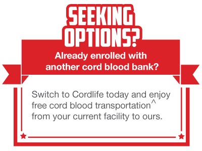 Switch to Cordlife today and enjoy free cord blood transportation from your current facility to ours.